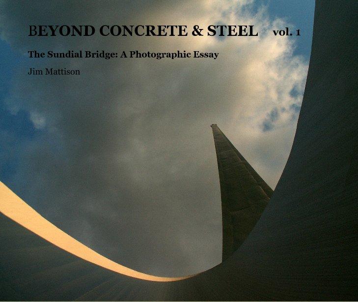 View BEYOND CONCRETE & STEEL vol. 1 by Jim Mattison
