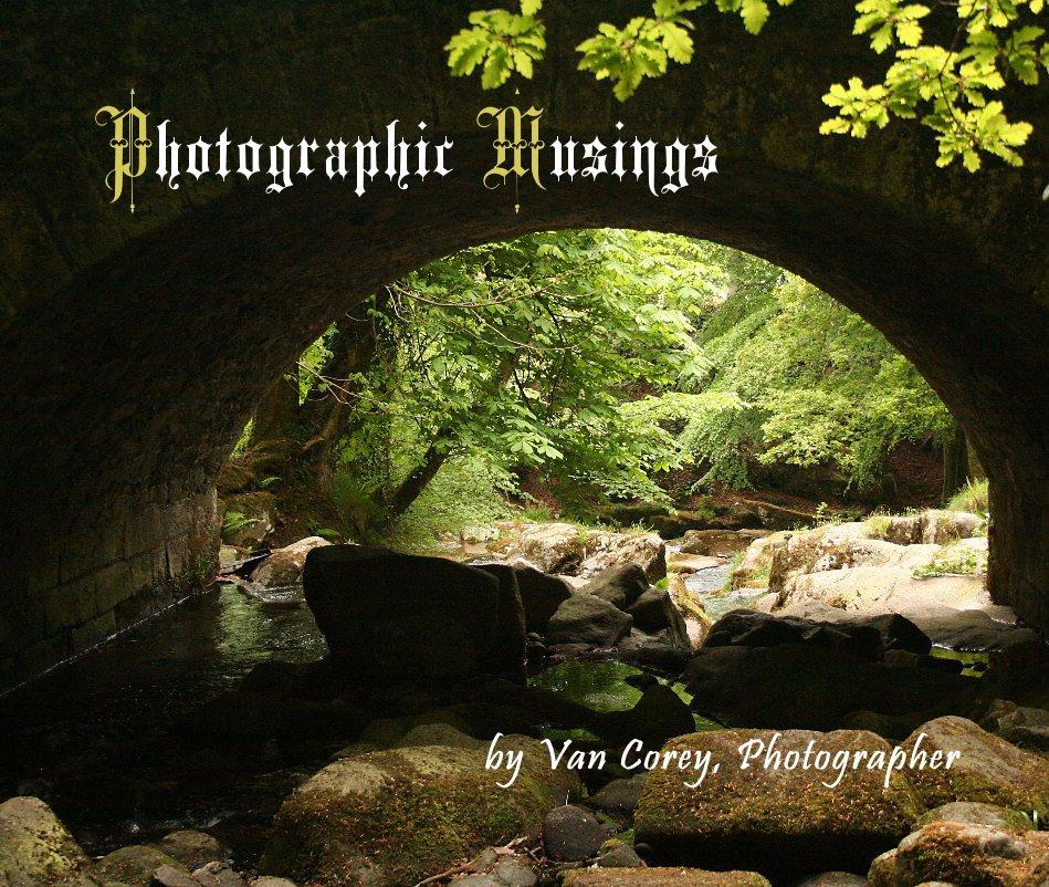 View Photographic Musings by Van Corey, Photographer by Van Corey