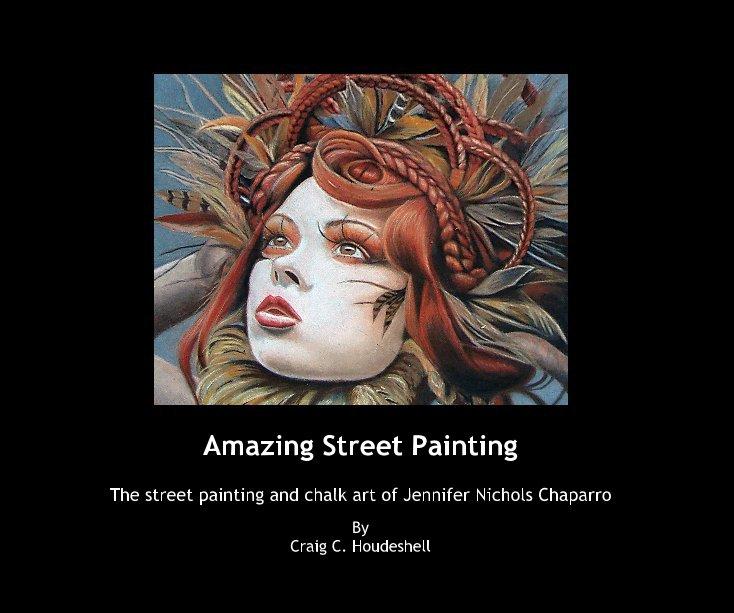 View Amazing Street Painting by Craig C. Houdeshell