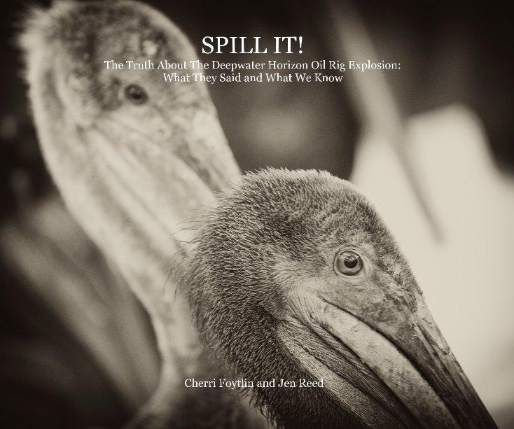 View SPILL IT! by Cherri Foytlin & Jen Reed