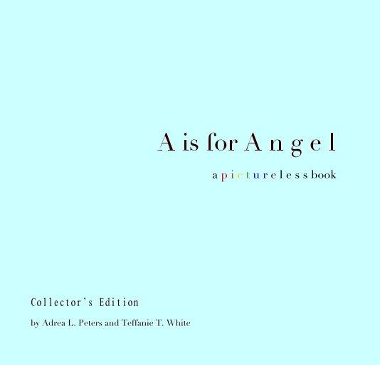 View A is for A n g e l by Adrea L. Peters and Teffanie T. White