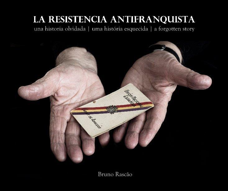 View La resistencia antifranquista by Bruno Rascão