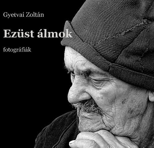 View Ezüst álmok by Gyetvai Zoltán