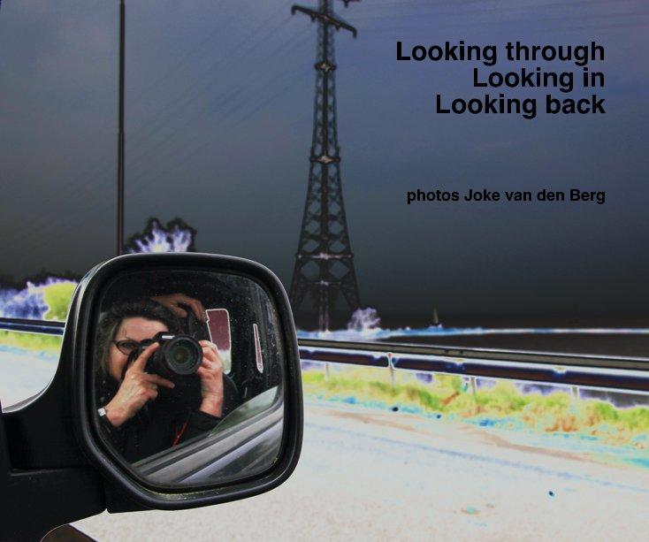 View Looking through Looking in Looking back photos Joke van den Berg by Joke van den Berg