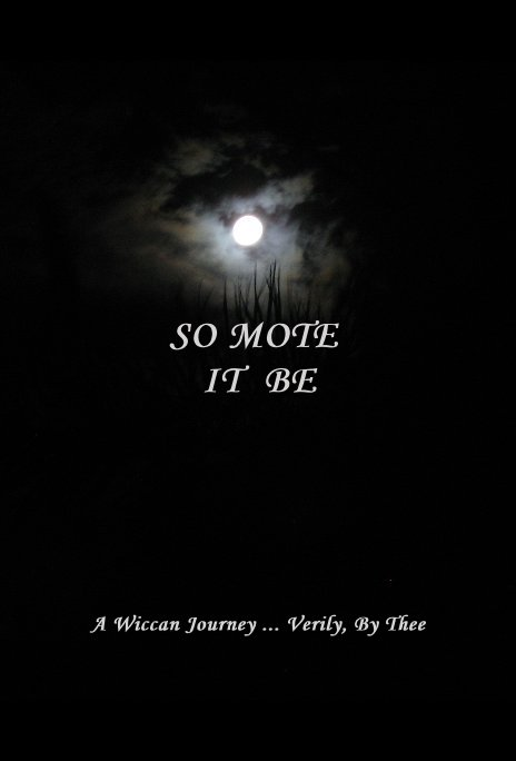 So Mote It Be By A Wiccan Journey Verily By Thee Blurb Books It means so may it be, and may be said at the end of a prayer in a similar way to amen. so mote it be by a wiccan journey