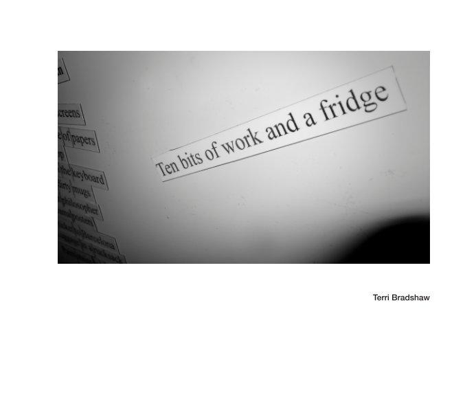 View Ten bits of work and a fridge by Terri Bradshaw