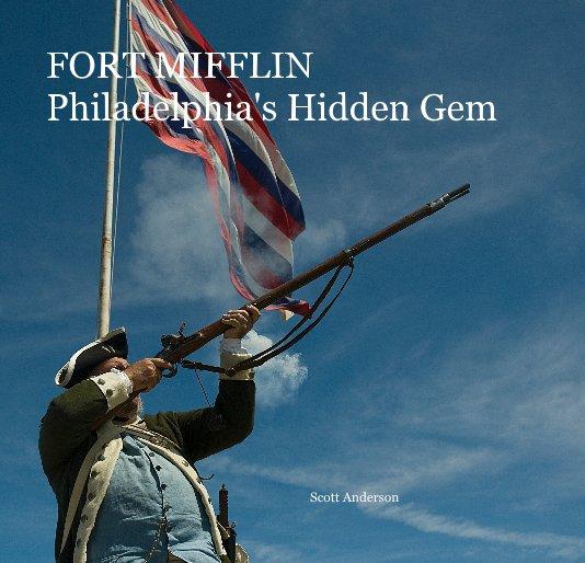 View FORT MIFFLIN Philadelphia's Hidden Gem by Scott Anderson