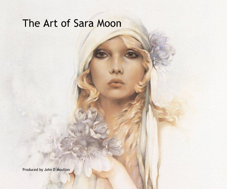 "View The Art of Sara Moon (8"" x 10"" Size) by John D Moulton"
