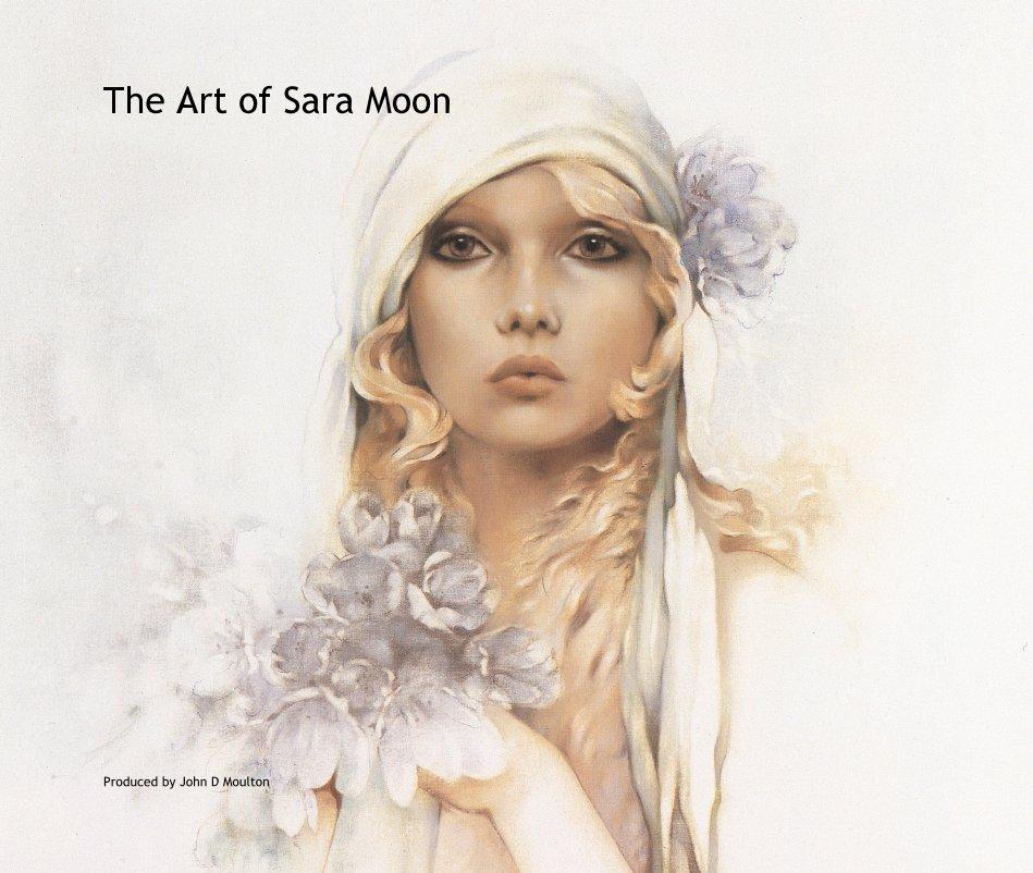 "View The Art of Sara Moon (13"" x 11"" Size) by John D Moulton"