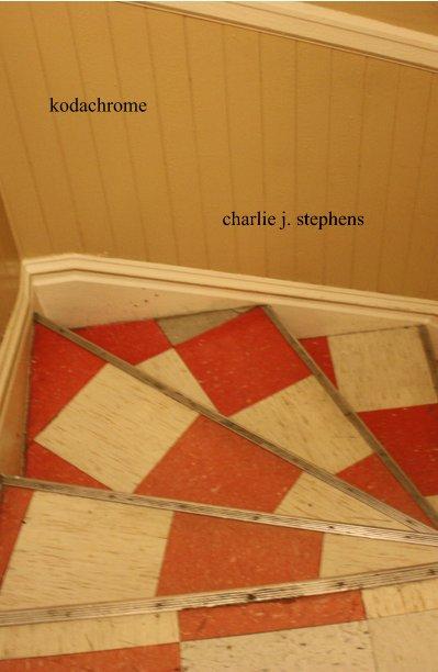 View kodachrome by charlie j. stephens
