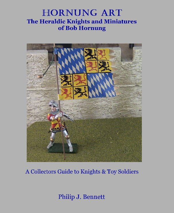 View Hornung Art The Heraldic Knights and Miniatures of Bob Hornung by Philip J. Bennett
