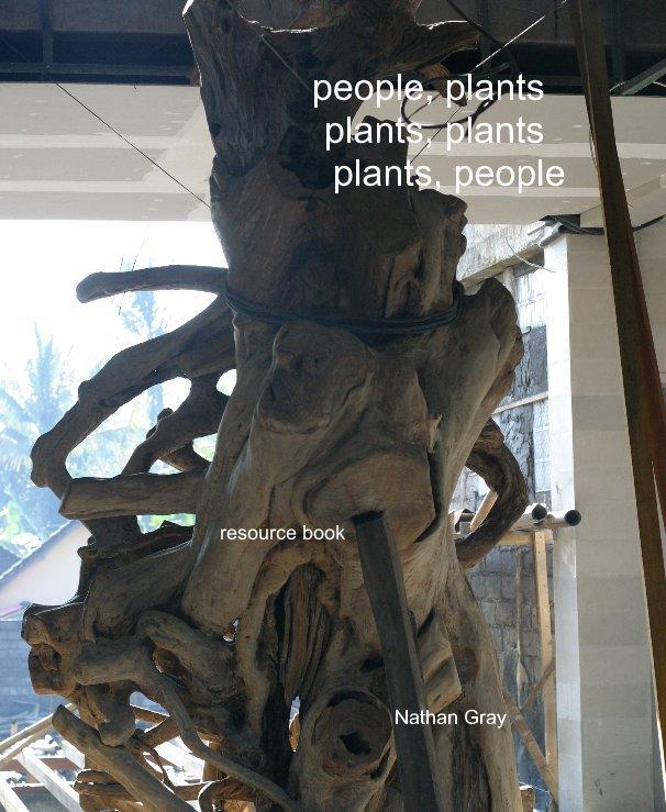 View people, plants plants, plants plants, people by Nathan Gray