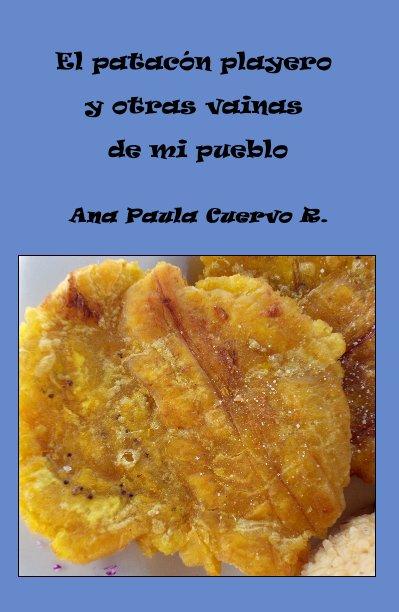 View El patacón playero y otras vainas de mi pueblo by Ana Paula Cuervo R.