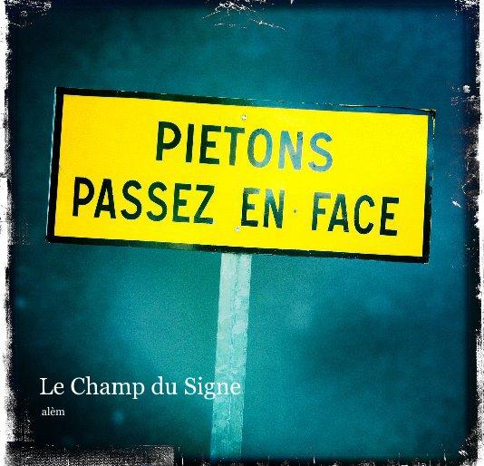 View Le Champ du Signe by alèm