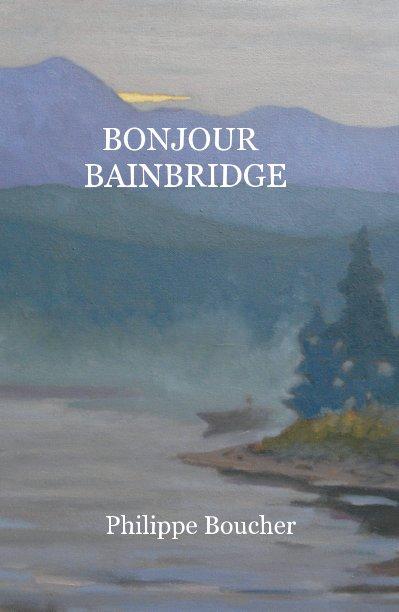 View BONJOUR BAINBRIDGE by Philippe Boucher