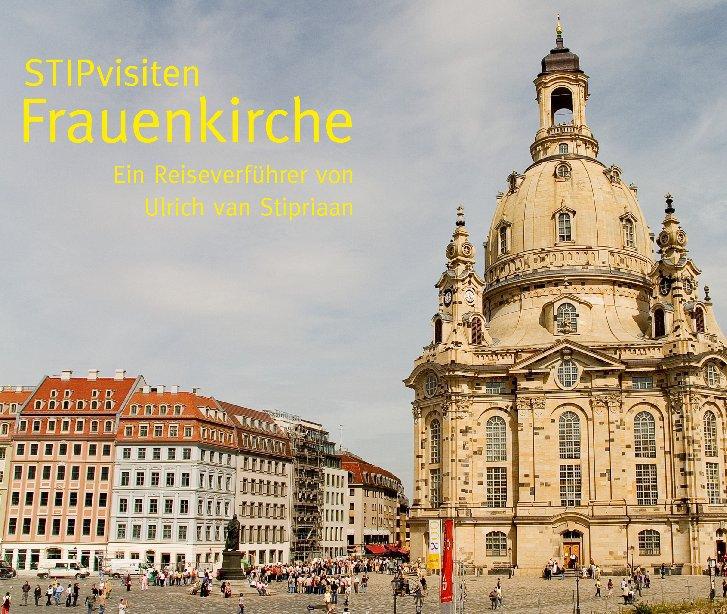STIPvisiten Frauenkirche nach Ulrich van Stipriaan anzeigen