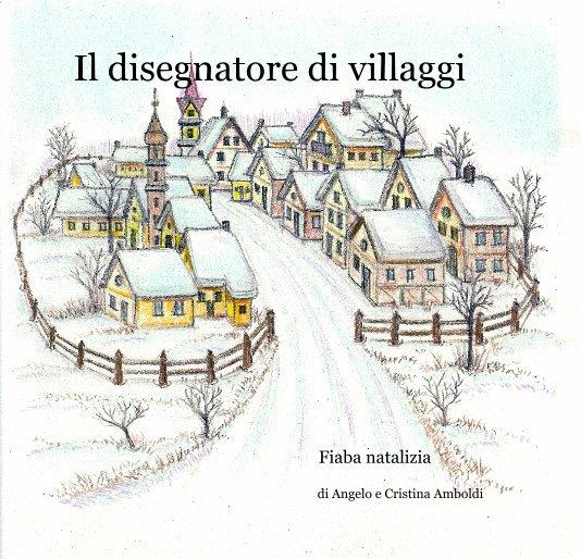 Visualizza Il disegnatore di villaggi di di Angelo e Cristina Amboldi