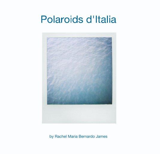 View Polaroids d'Italia by Rachel Maria Bernardo James
