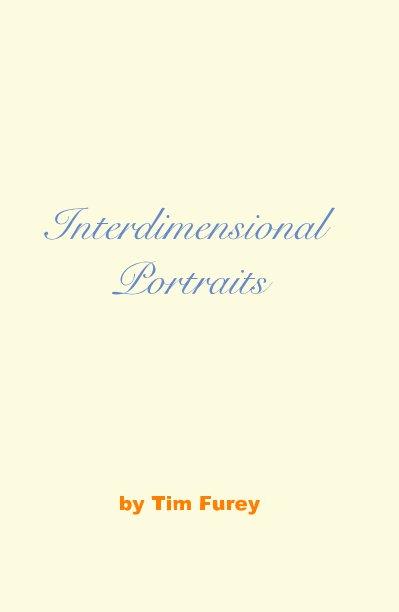 View Interdimensional Portraits by Tim Furey