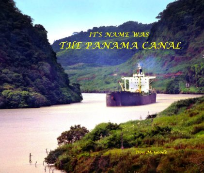 IT'S NAME WAS THE PANAMA CANAL Don M. Goode book cover