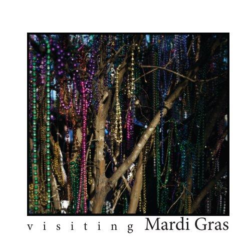 View visiting Mardi Gras by Ryan Hodgson-Rigsbee