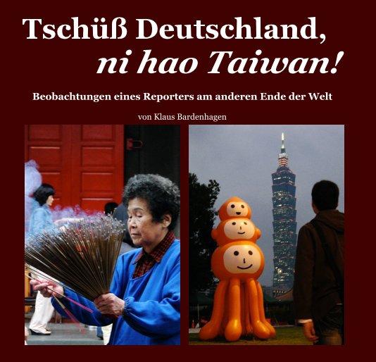 Tschüß Deutschland, ni hao Taiwan! nach Klaus Bardenhagen anzeigen