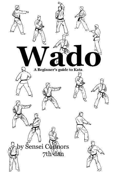 Wado, A beginners guide to kata by Sensei Connors 7th dan
