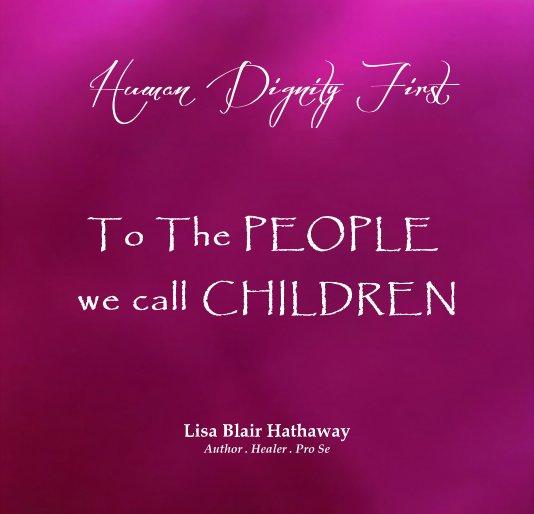 Bekijk To The PEOPLE we call CHILDREN op LISA BLAIR HATHAWAY