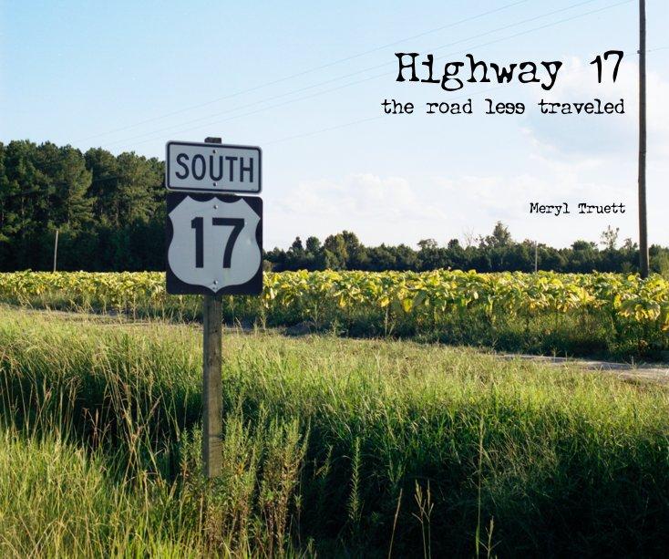 View Highway 17 the road less traveled Meryl Truett by Meryl Truett