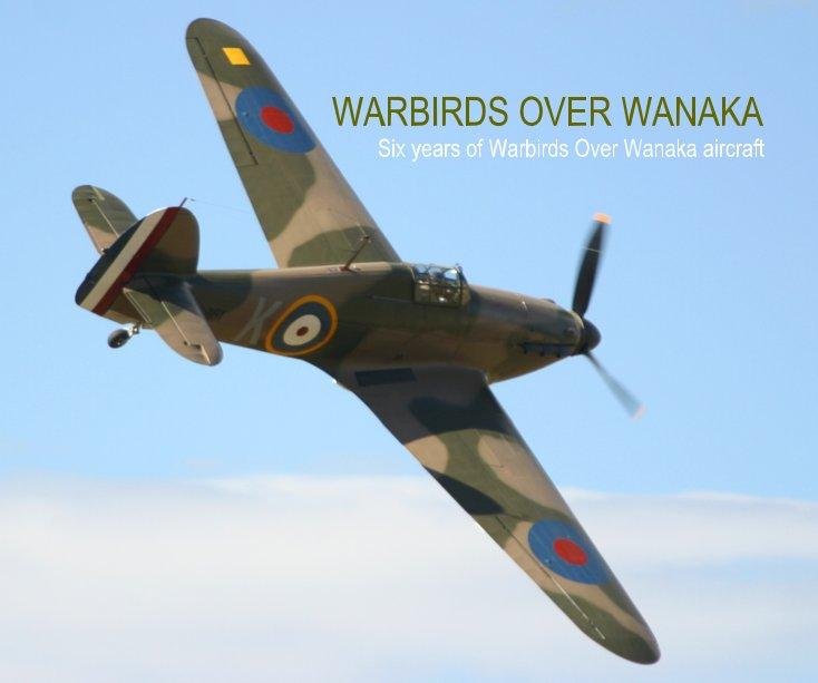 View WARBIRDS OVER WANAKA Six years of Warbirds Over Wanaka aircraft by Jamie Cobeldick