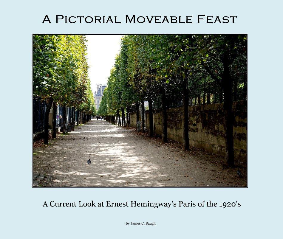Bekijk A Pictorial Moveable Feast op James C. Baugh