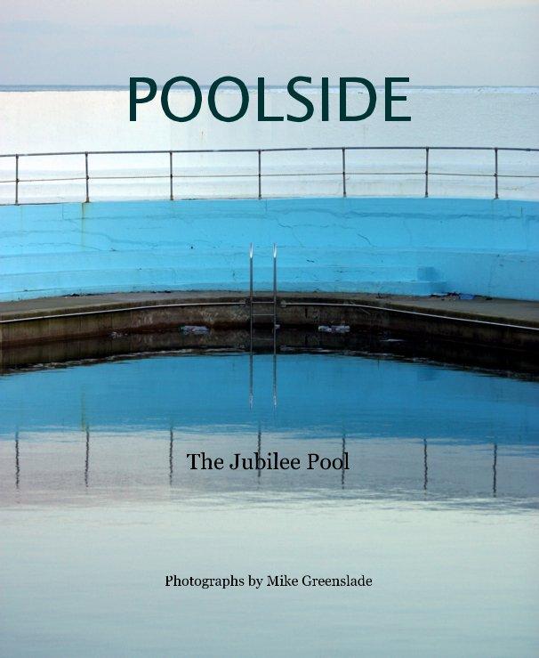 View POOLSIDE. The Jubilee Pool Penzance, Photographs by Mike Greenslade by Photographs by Mike Greenslade