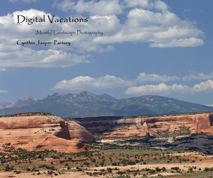 View Digital Vacations by Cynthia Jasper-Parisey