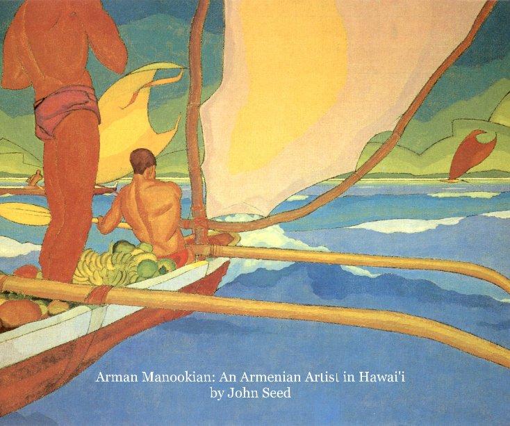 View Arman Manookian: An Armenian Artist in Hawai'i by John Seed by John Seed