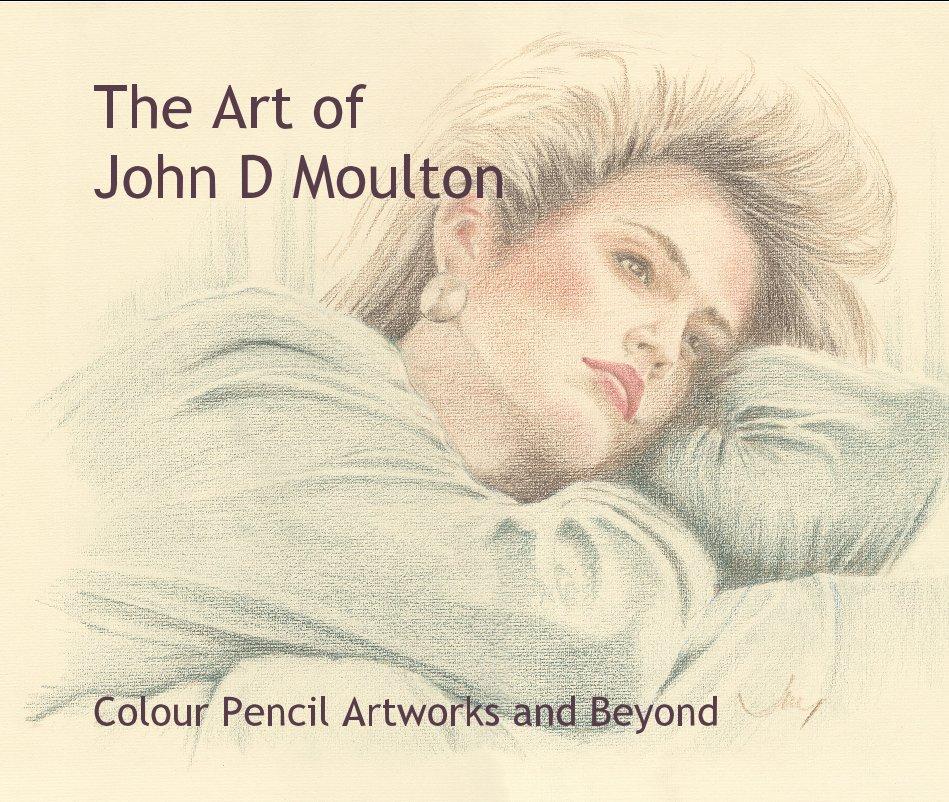 View The Art of John D Moulton by John D Moulton