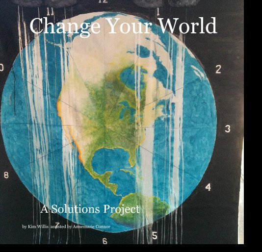View Change Your World by Kim Willis assisted by Annemarie Connor