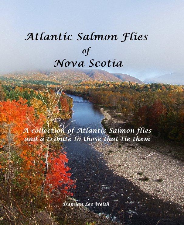 View Atlantic Salmon Flies of Nova Scotia by Damian Lee Welsh
