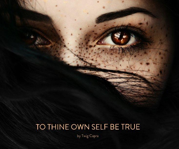 TO THINE OWN SELF BE TRUE by Twig Capra | Blurb Books UK