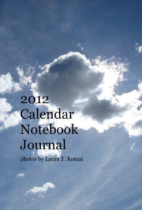 View 2012 Calendar Notebook Journal by photos by Laura T. Komai