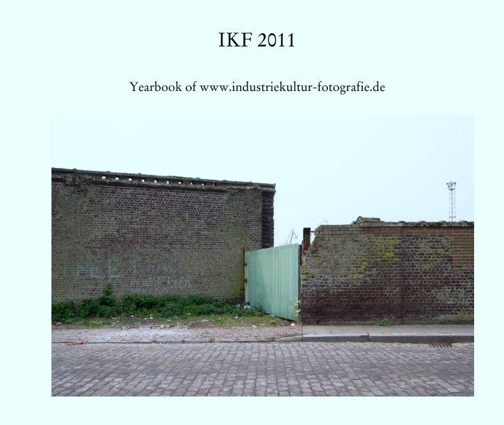 View IKF 2011 by Yearbook of www.industriekultur-fotografie.de