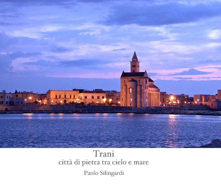 Visualizza Trani città di pietra tra cielo e mare di Paolo Silingardi
