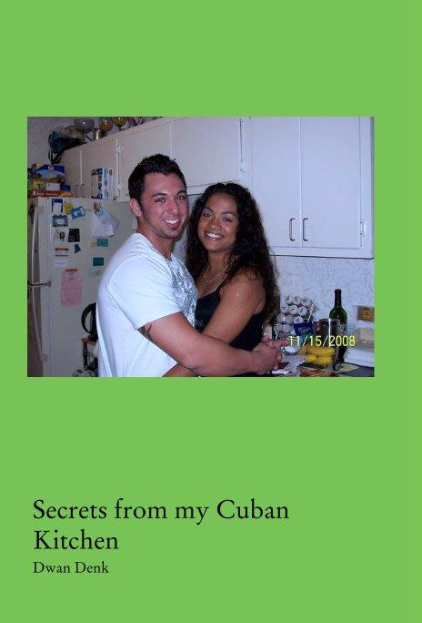 View Secrets from my Cuban Kitchen by Dwan Denk