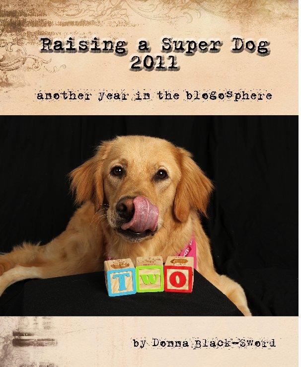 View Raising a Super Dog: 2011 by Donna Black-Sword