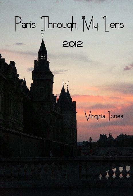 View Paris Through My Lens 2012 by vkjones