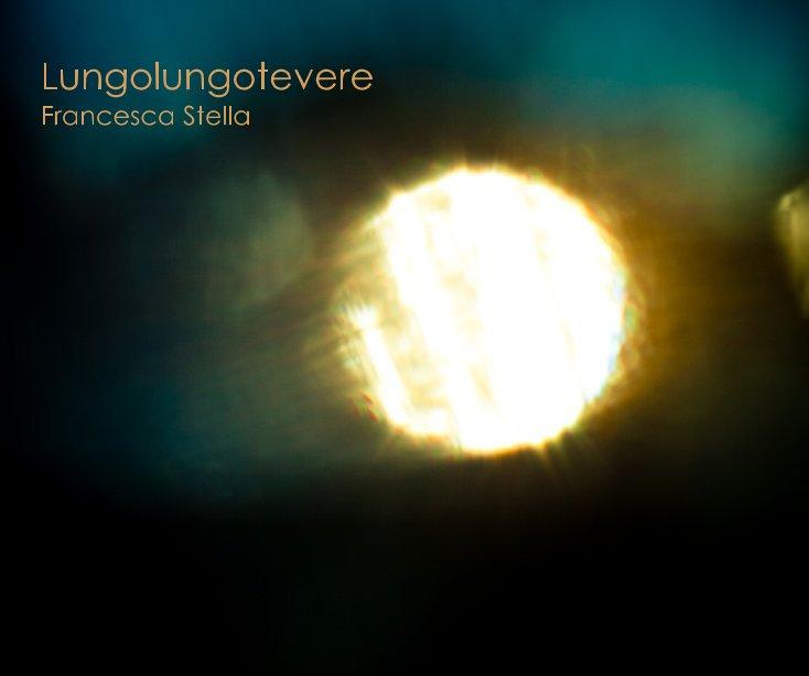 Visualizza Lungolungotevere di Francesca Stella