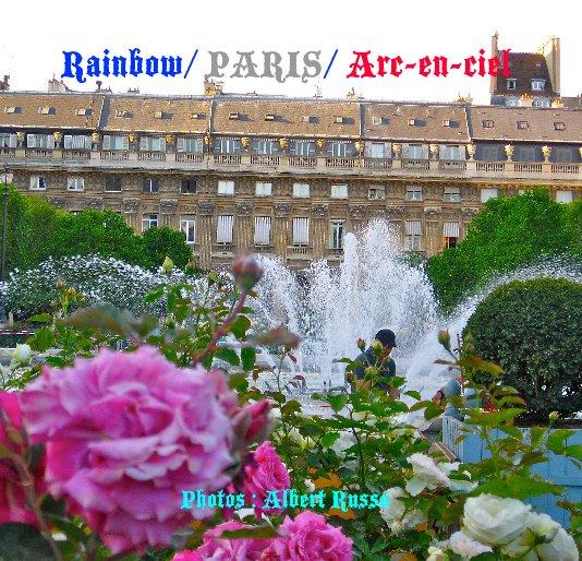 View Rainbow/ PARIS/ Arc-en-ciel by Photos : Albert Russo