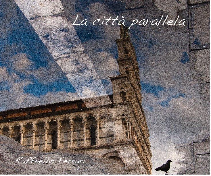 Visualizza La città parallela di Raffaello Ferrari