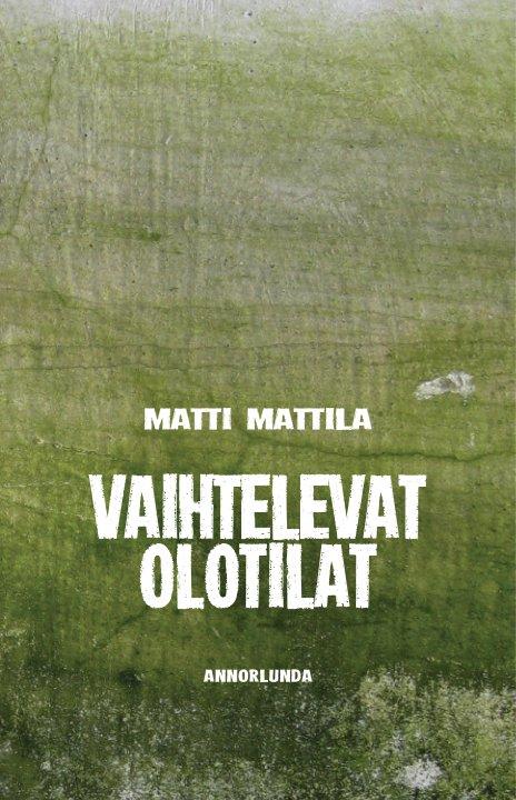 View Vaihtelevat olotilat by Matti Mattila