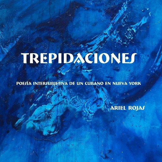 Ver TREPIDACIONES por Ariel Rojas