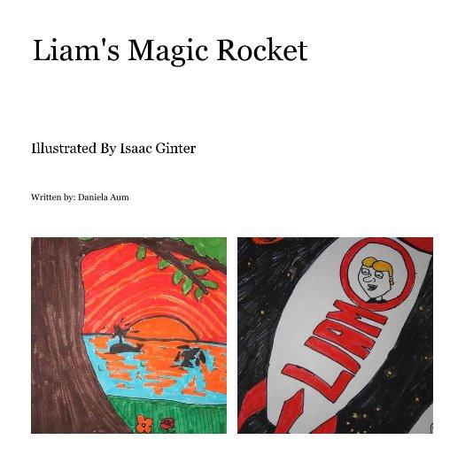 View Liam's Magic Rocket by Written by: Daniela Aum